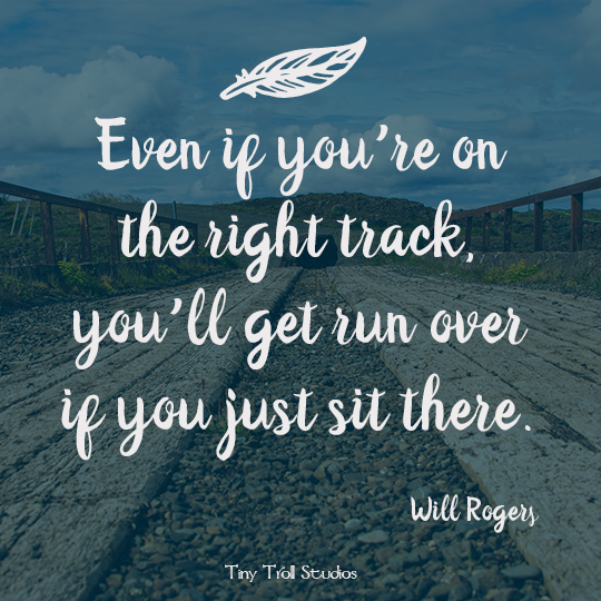 Even If Youre On The Right Track Tiny Troll Studios